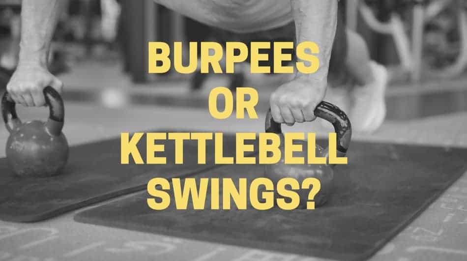 decision between burpees vs kettlebell swings