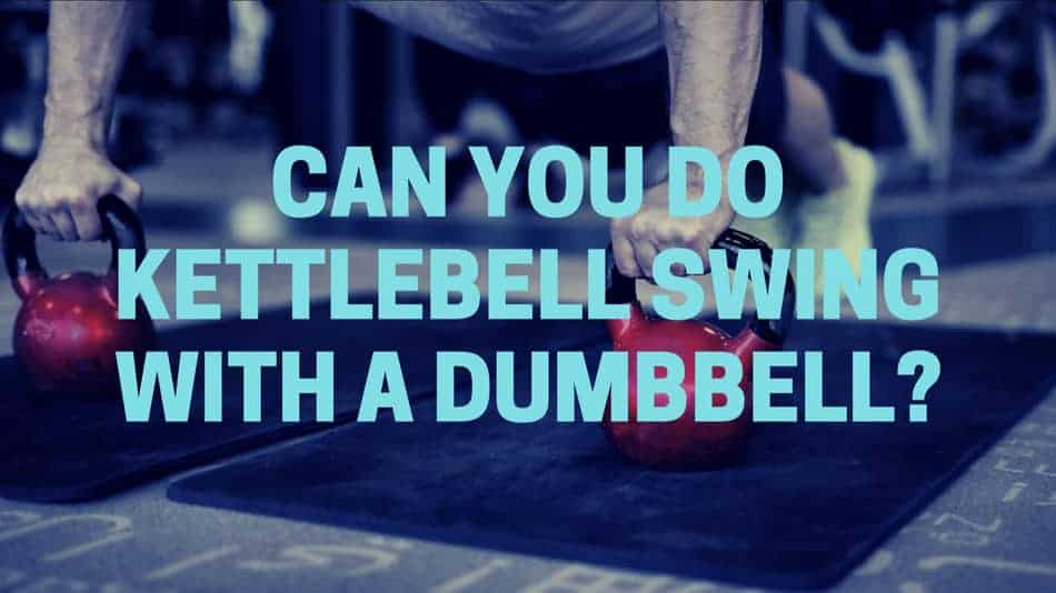 Is it possible to do kettlebell swing with a dumbbell