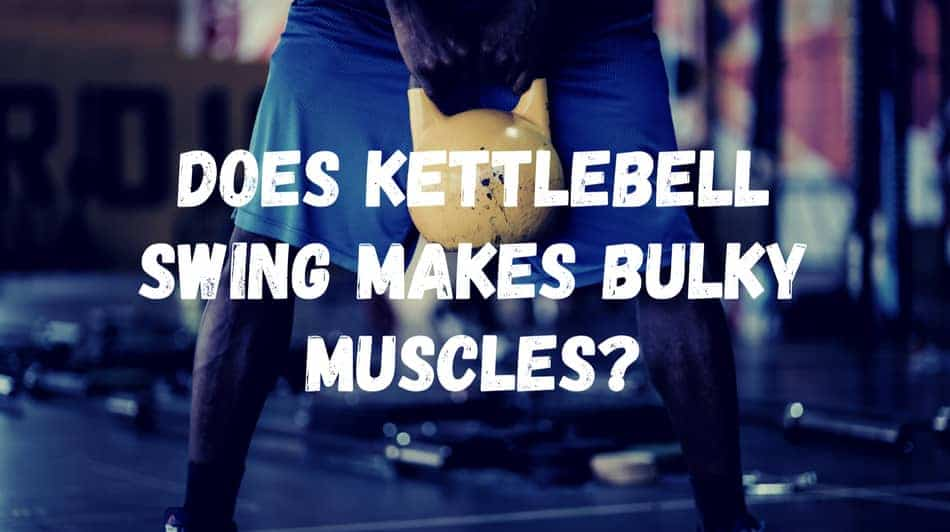 I will explain how does the kettlebell swings doesn't build bulky muscles